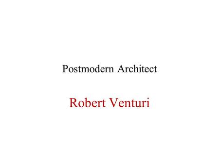 Postmodern Architect Robert Venturi. Robert Venturi (b.1925) Background Major Theoretical Works –Complexity and Contradiction in Architecture –Learning.