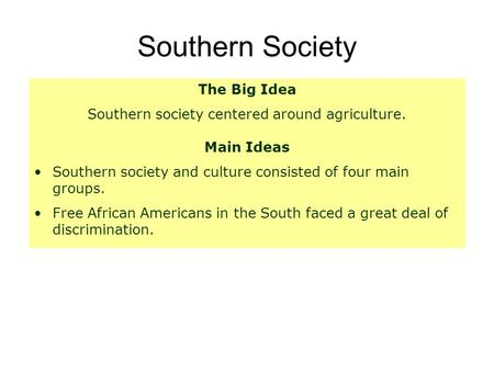 Southern society centered around agriculture.