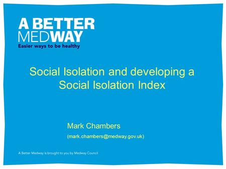 Social Isolation and developing a Social Isolation Index Mark Chambers