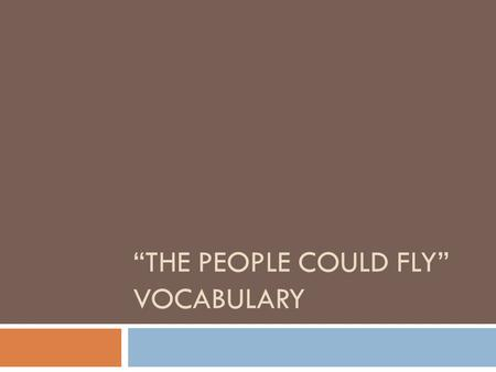 """THE PEOPLE COULD FLY"" VOCABULARY. 1. Captured  Context: The fugitive slave was captured in the North and taken back down South to his owner.  What."