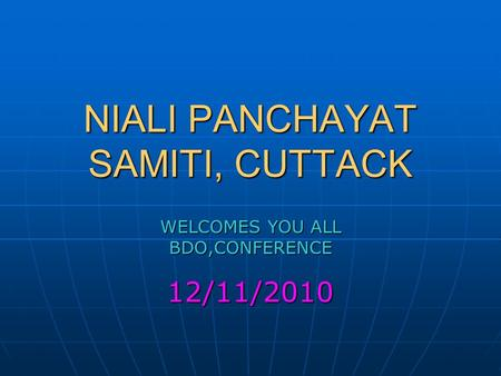 NIALI PANCHAYAT SAMITI, CUTTACK WELCOMES YOU ALL BDO,CONFERENCE 12/11/2010.