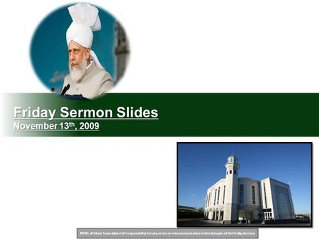 NOTE: Al Islam Team takes full responsibility for any errors or miscommunication in this Synopsis of the Friday Sermon Friday Sermon Slides November 13.