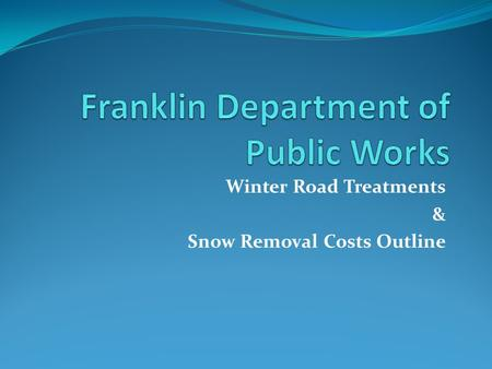 Winter Road Treatments & Snow Removal Costs Outline.