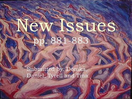 New Issues pp. 881-883 Submitted by: Donika, Daniel, Tyrell and Tina.
