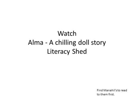 Watch Alma - A chilling doll story Literacy Shed
