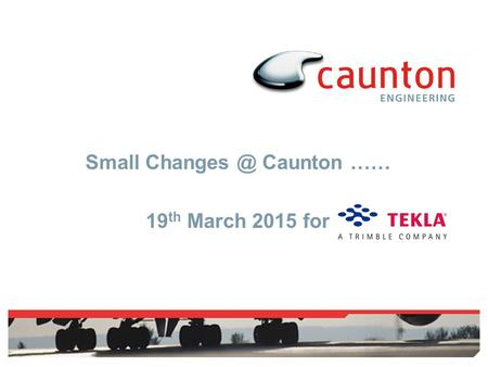 Small Caunton …… 19 th March 2015 for. Agenda Brief Introduction to Caunton Some context Small changes taken Small changes we'd like to see.