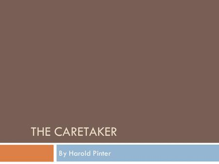 a literary analysis of the caretaker by harold pinter The dramatic world of harold pinter: its basis in ritual columbus: ohio state university press, 1971 an analysis of pinter's work viewed through freudian, marxist, and myth analyses heavy on theory with solid literary analyses of individual plays esslin, martin pinter the playwright portsmouth, nh: heinemann educational books, 1988.