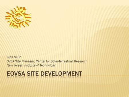 Kjell Nelin OVSA Site Manager, Center for Solar-Terrestrial Research New Jersey Institute of Technology.