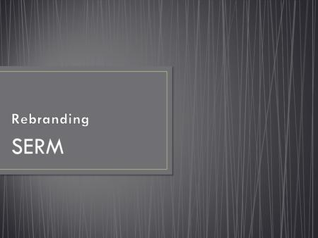 SERM. Define the concept of rebranding Identify reasons why companies would rebrand Identify the effects of rebranding on emotional associations and loyalty.