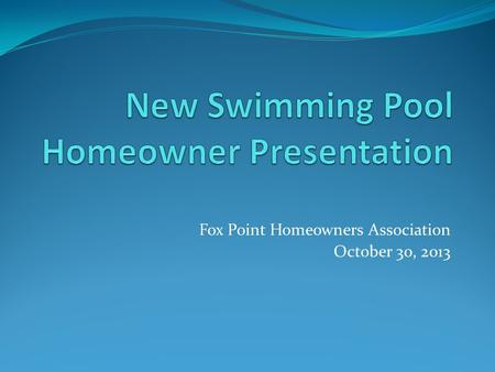 Fox Point Homeowners Association October 30, 2013.