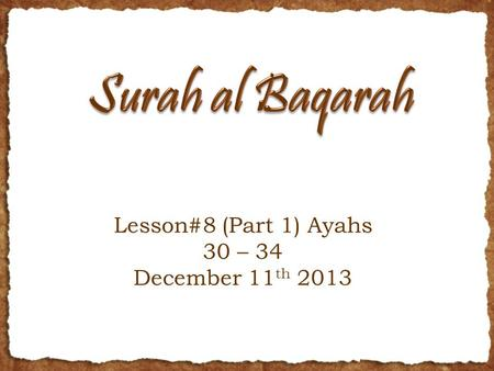 Lesson#8 (Part 1) Ayahs 30 – 34 December 11 th 2013.