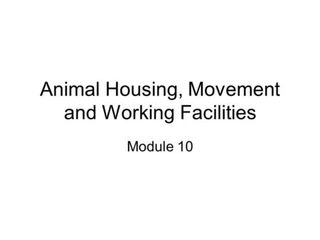 Animal Housing, Movement and Working Facilities Module 10.