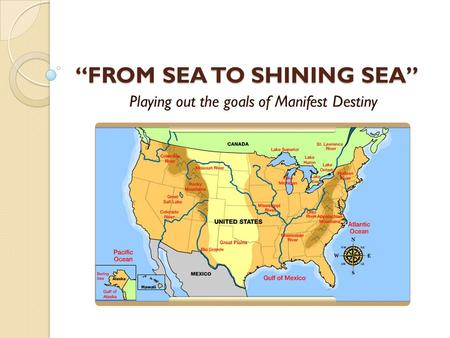 """FROM SEA TO SHINING SEA"" Playing out the goals of Manifest Destiny."
