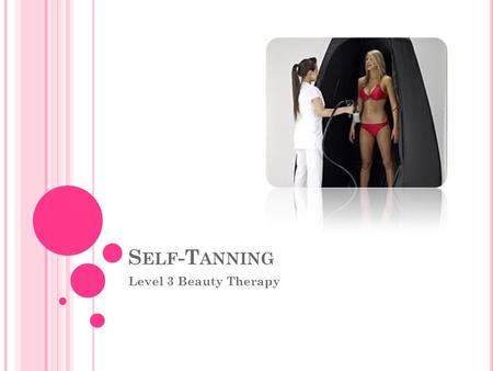 S ELF -T ANNING Level 3 Beauty Therapy. H OW DOES IT WORK ? Self tan contains an ingredient called reacts with the Amino acids found in our skin and causes.