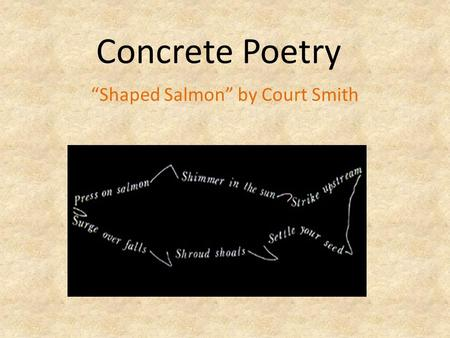 "Concrete Poetry ""Shaped Salmon"" by Court Smith. Concrete Poetry an artistic expression of written language. makes designs out of letters and words."