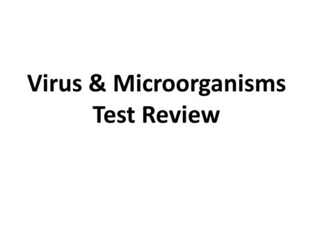 Virus & Microorganisms Test Review. Instructions You may use your notes. Write your answers in the spaces provided. This review is due at the end of the.