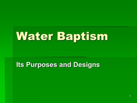 1 Water Baptism Its Purposes and Designs. 2 Design of Water Baptism Regarding Sin & Salvation  For remission of sins, Acts 2:38 (Mk. 16:16)  Release.