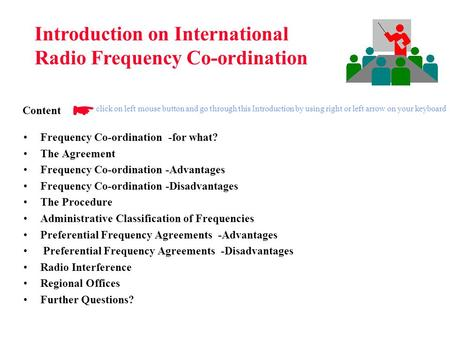 Frequency Co-ordination -for what? The Agreement Frequency Co-ordination -Advantages Frequency Co-ordination -Disadvantages The Procedure Administrative.