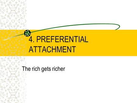 4. PREFERENTIAL ATTACHMENT The rich gets richer. Empirical evidences Many large networks are scale free The degree distribution has a power-law behavior.