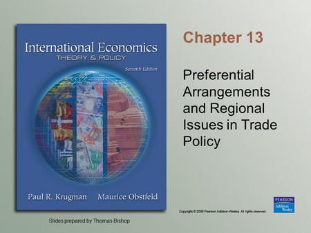 Slides prepared by Thomas Bishop Chapter 13 Preferential Arrangements and Regional Issues in Trade Policy.