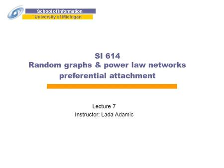 School of Information University of Michigan SI 614 Random graphs & power law networks preferential attachment Lecture 7 Instructor: Lada Adamic.