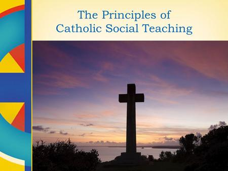 The Principles of Catholic Social Teaching. Human Dignity Belief in the inherent dignity of the human person is the foundation of all Catholic social.
