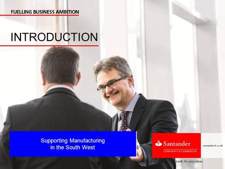 Supporting Manufacturing in the South West INTRODUCTION.