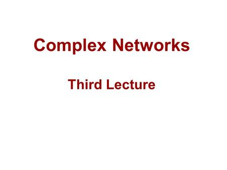 Complex Networks Third Lecture TexPoint fonts used in EMF. Read the TexPoint manual before you delete this box.: AA TexPoint fonts used in EMF. Read the.