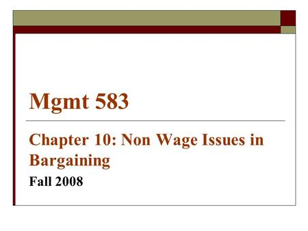 Mgmt 583 Chapter 10: Non Wage Issues in Bargaining Fall 2008.