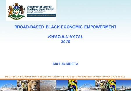 BROAD-BASED BLACK ECONOMIC EMPOWERMENT KWAZULU-NATAL 2010 SIXTUS SIBETA.