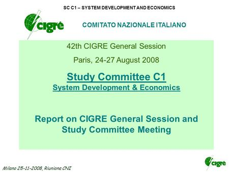 Milano 25-11-2008, Riunione CNI SC C1 – SYSTEM DEVELOPMENT AND ECONOMICS COMITATO NAZIONALE ITALIANO 42th CIGRE General Session Paris, 24-27 August 2008.