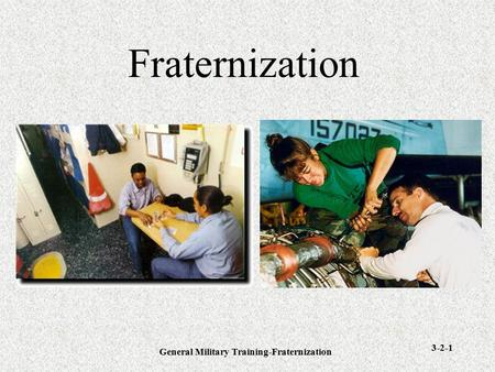General Military Training-Fraternization 3-2-1 Fraternization.