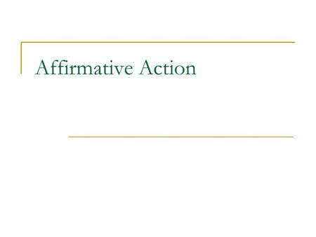 Affirmative Action. What is Affirmative Action? Its' History What are the main arguments against affirmative action?