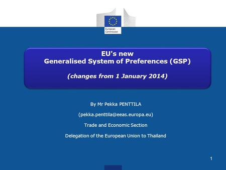By Mr Pekka PENTTILA Trade and Economic Section Delegation of the European Union to Thailand 1 EU's new Generalised System.