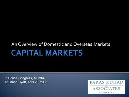 An Overview of Domestic and Overseas <strong>Markets</strong> In House Congress, Mumbai At Grand Hyatt, April 29, 2008.