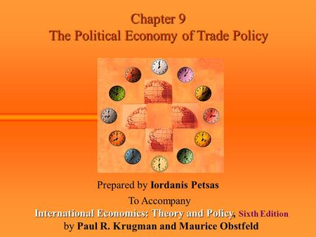 Chapter 9 The Political Economy of Trade Policy Prepared by Iordanis Petsas To Accompany International Economics: Theory and Policy International Economics: