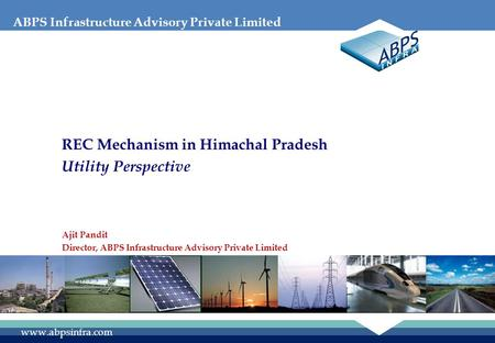 ABPS Infrastructure Advisory Private Limited www.abpsinfra.com REC Mechanism in Himachal Pradesh Utility Perspective Ajit Pandit Director, ABPS Infrastructure.