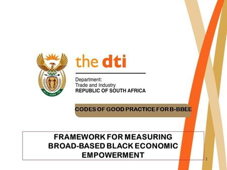1 FRAMEWORK FOR MEASURING BROAD-BASED BLACK ECONOMIC EMPOWERMENT CODES OF GOOD PRACTICE FOR B-BBEE.