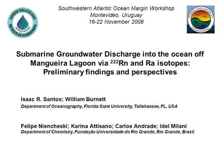 Submarine Groundwater Discharge into the ocean off Mangueira Lagoon via 222 Rn and Ra isotopes: Preliminary findings and perspectives Isaac R. Santos;