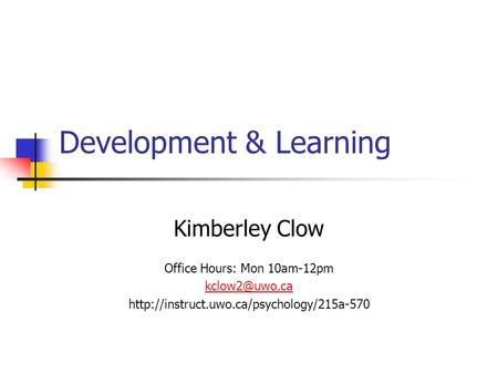 Development & Learning Kimberley Clow Office Hours: Mon 10am-12pm