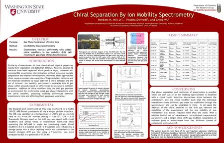 Chiral Separation By Ion Mobility Spectrometry Herbert H. Hill Jr 1., Prabha Dwivedi 1, and Ching Wu 2 1 Department of Chemistry & Center for Multiphase.