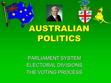 AUSTRALIAN POLITICS - PARLIAMENT SYSTEM - ELECTORAL DIVISIONS - THE VOTING PROCESS.
