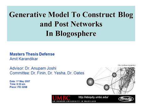 Masters Thesis Defense Amit Karandikar Advisor: Dr. Anupam Joshi Committee: Dr. Finin, Dr. Yesha, Dr. Oates Date: 1 st May 2007 Time: 9:30 am Place: ITE.