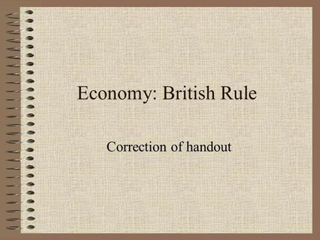 Economy: British Rule Correction of handout. 1. List 3 reasons that contributed to the fall of New France. -colony had a deficit (imports exceeded exports)