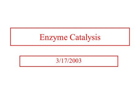 Enzyme Catalysis 3/17/2003. General Properties of Enzymes Increased reaction rates sometimes 10 6 to 10 12 increase Enzymes do not change  G just the.