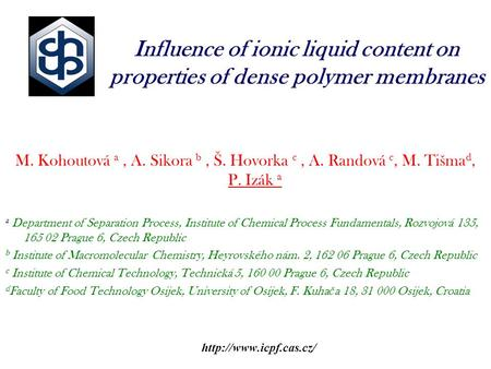Influence of ionic liquid content on properties of dense polymer membranes M. Kohoutová a, A. Sikora b, Š. Hovorka c, A. Randová.