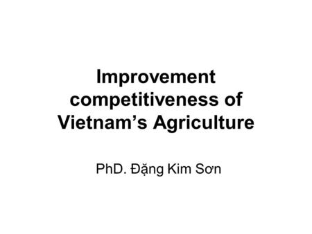 Improvement competitiveness of Vietnam's Agriculture PhD. Đặng Kim Sơn.