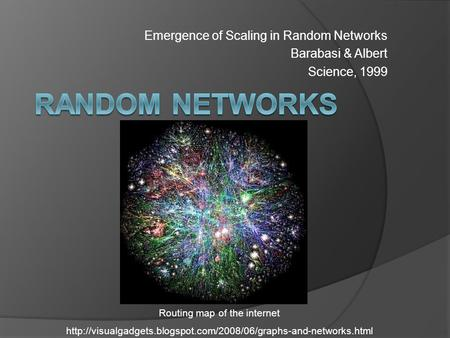 Emergence of Scaling in Random Networks Barabasi & Albert Science, 1999 Routing map of the internet