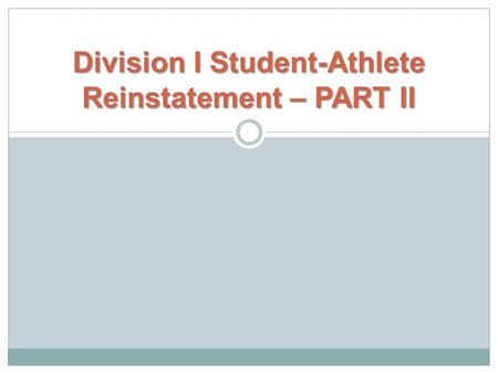 Division I Student-Athlete Reinstatement – PART II.