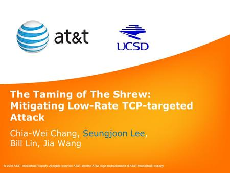 © 2007 AT&T Intellectual Property. All rights reserved. AT&T and the AT&T logo are trademarks of AT&T Intellectual Property. The Taming of The Shrew: Mitigating.
